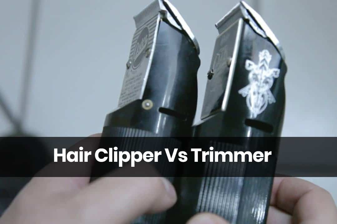 Hair Clipper Vs Trimmer - Find Out Your Perfect Match
