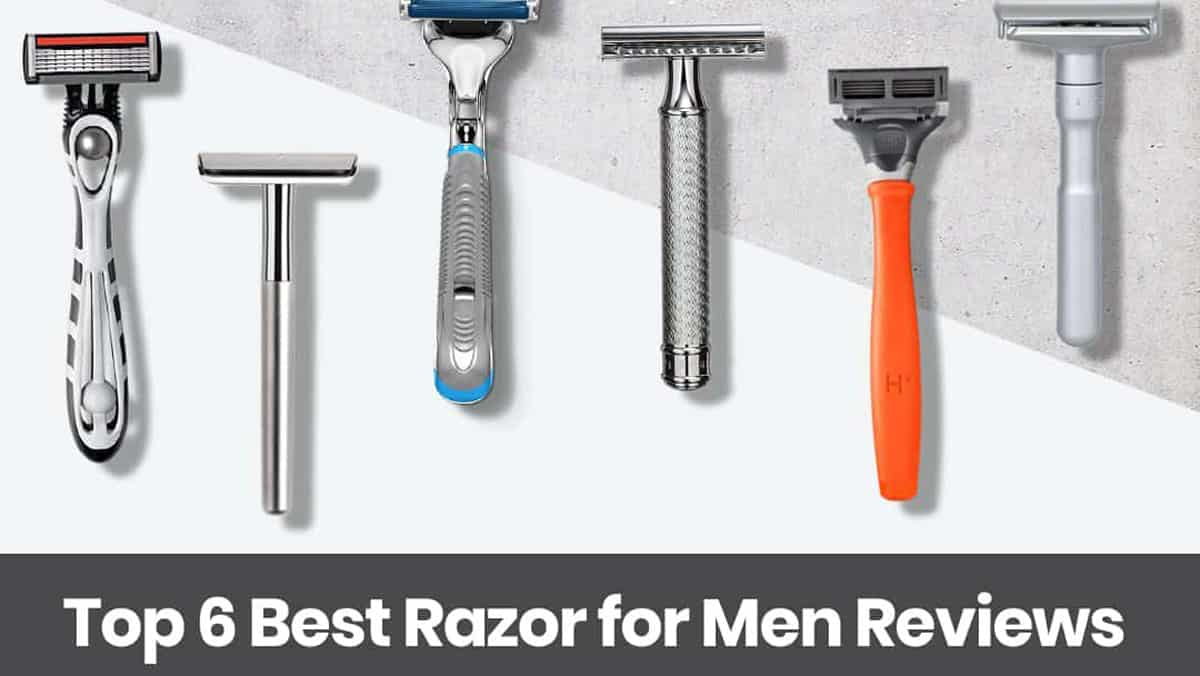 Top 6 Best Razor for Men Reviews