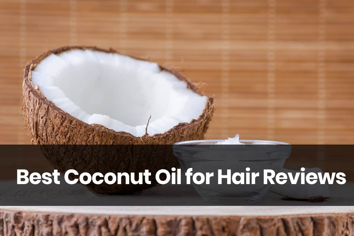 Top 10 Best Coconut Oil for Hair Reviews in 2020